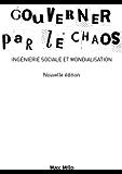 Gouverner par le chaos: Edition augmentée - Essais - documents (ESSAIS-DOCUMENT) (French Edition)