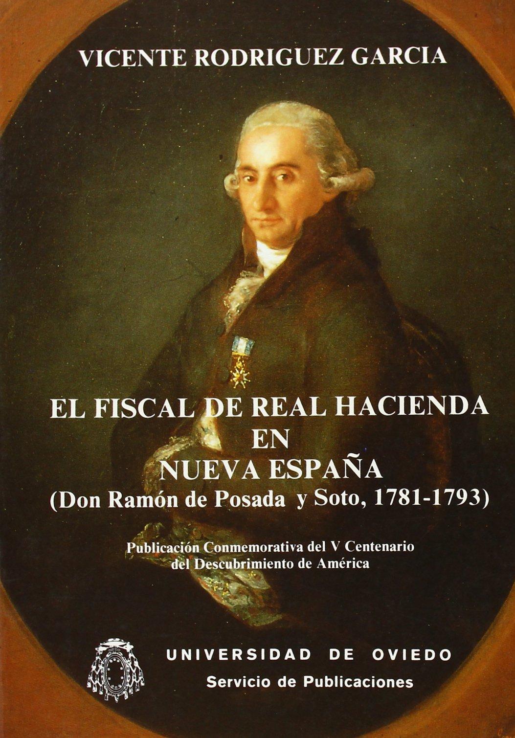 El fiscal de la Real Hacienda en Nueva España. Don Ramón de Posada y Soto 1781-1793: Amazon.es: Rodríguez García, Vicente: Libros