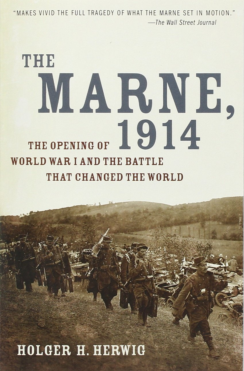 The Marne, 1914: The Opening Of World War I And The Battle That Changed The  World: Holger H Herwig: 9780812978292: Amazon: Books