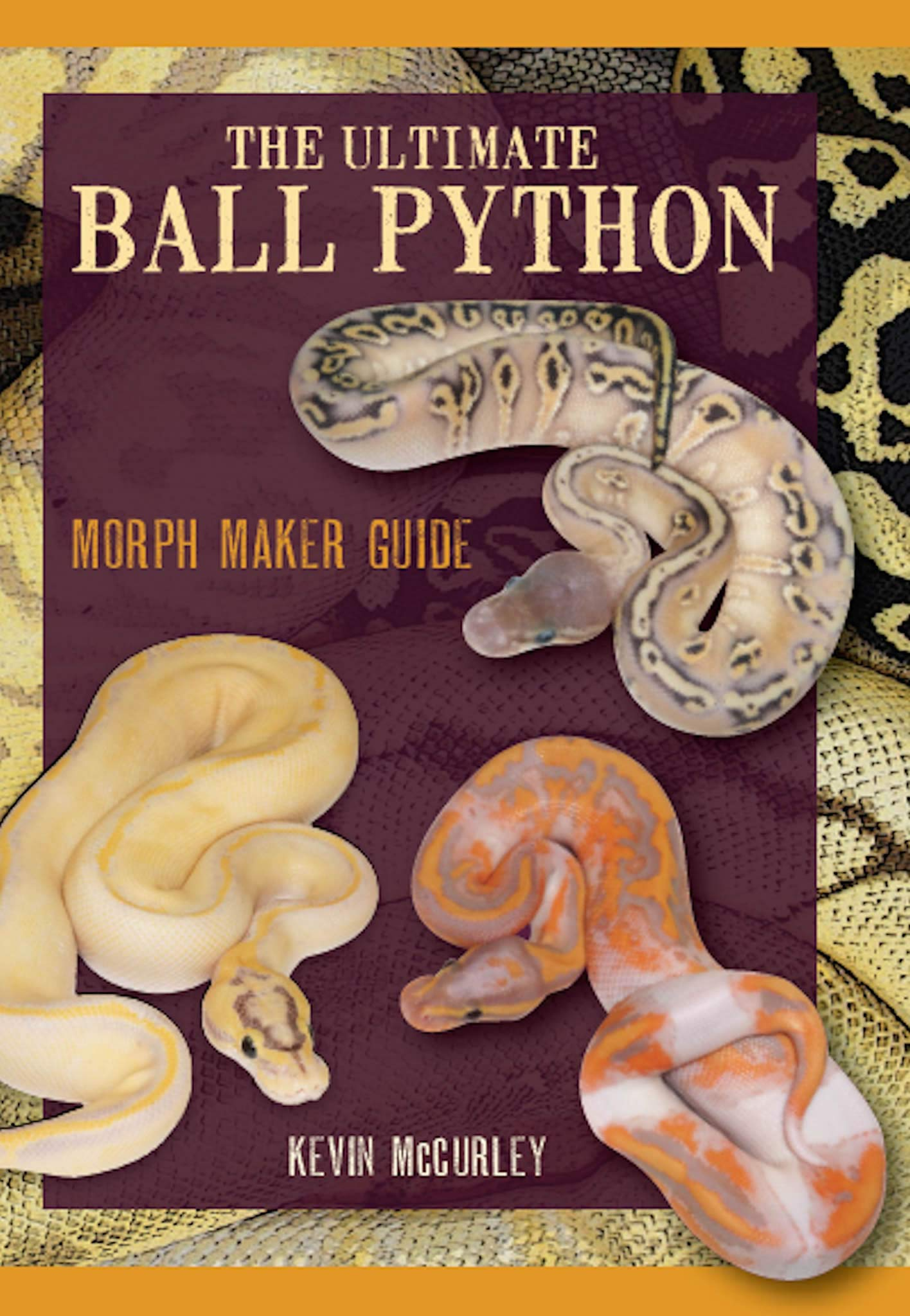 The Ultimate Ball Python: Morph Maker Guide by Kevin