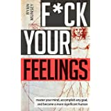 F*ck Your Feelings: Master Your Mind, End Self-Doubt, and Become a More Significant Human