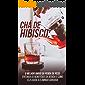 Chá de Hibisco: O Melhor Amigo da Perda de Peso: Entenda Os Benefícios da Bebida E Como Ela Ajuda a Eliminar Gordura
