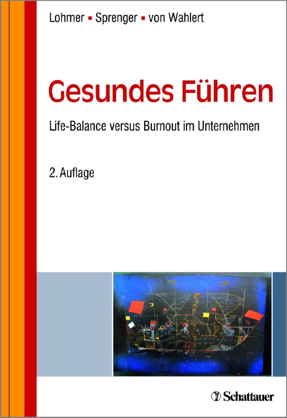 Gesundes Führen: Life-Balance versus Burnout im Unternehmen Gebundenes Buch – 15. Dezember 2017 Mathias Lohmer Bernd Sprenger Jochen von Wahlert Schattauer