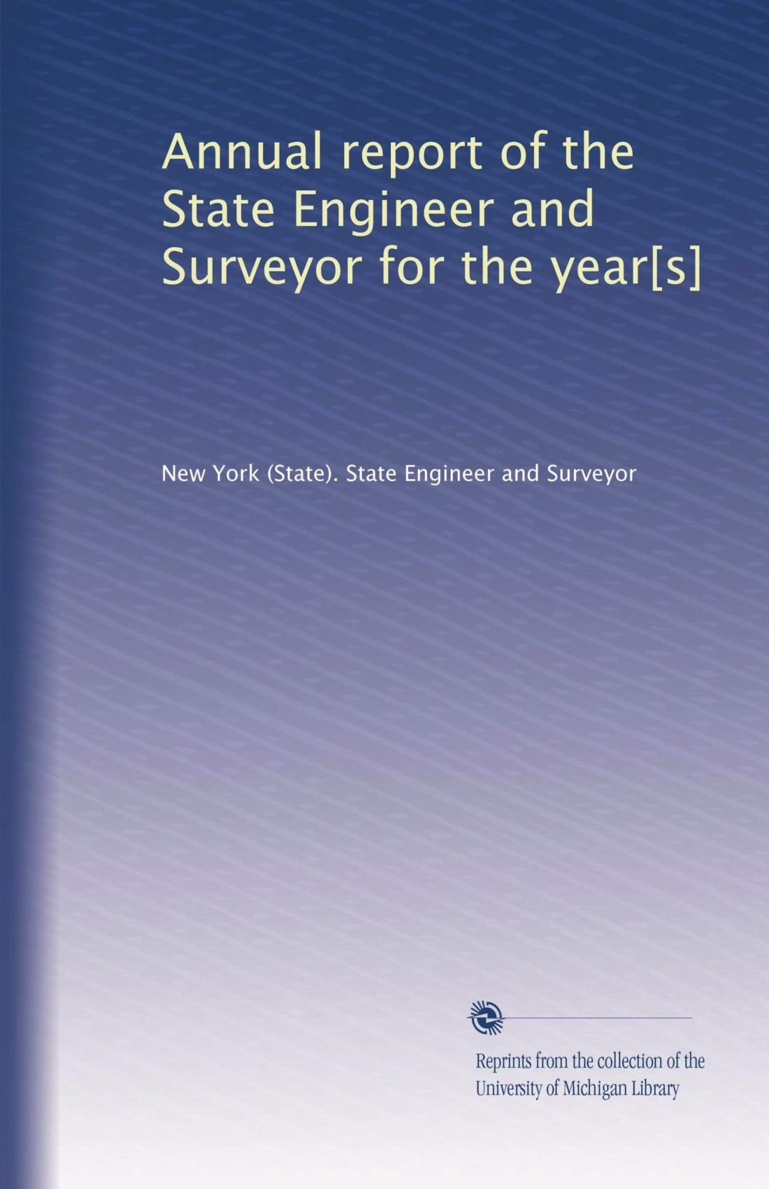 Read Online Annual report of the State Engineer and Surveyor for the year[s] pdf