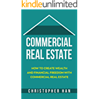 Commercial Real Estate: How to Create Wealth and Financial Freedom with Commercial Real Estate (Investing)