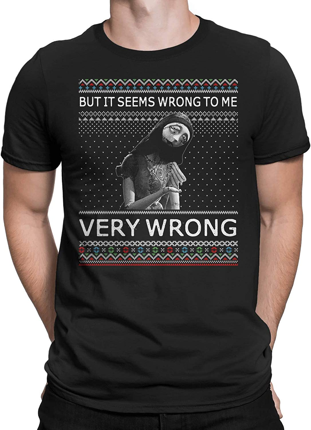 But It Seems Wrong to Me Very Wrong Ugly Christmas T-Shirt