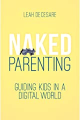 Naked Parenting: Guiding Kids in a Digital World Kindle Edition