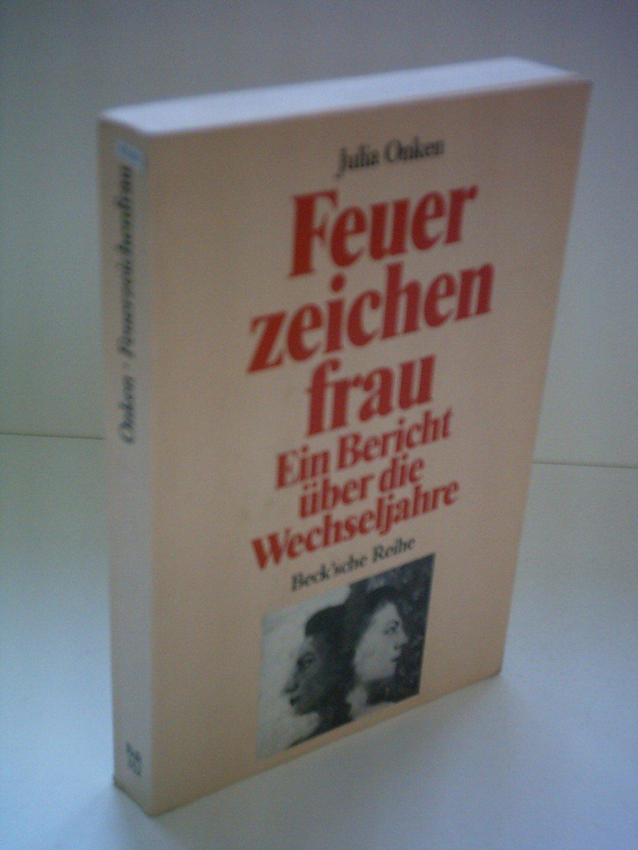 Julia Onken: Feuerzeichen frau - Ein Bericht über die Wechseljahre