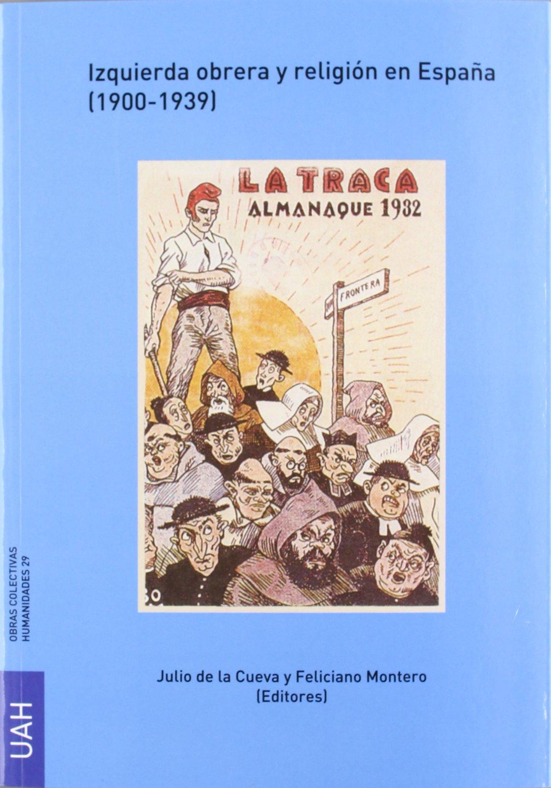 Izquierda obrera y religión en España (1900-1939): Amazon.es: De la Cueva Merino, Julio, Montero García, Feliciano: Libros