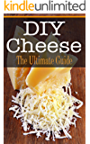 DIY Cheese: The Ultimate Guide (English Edition)