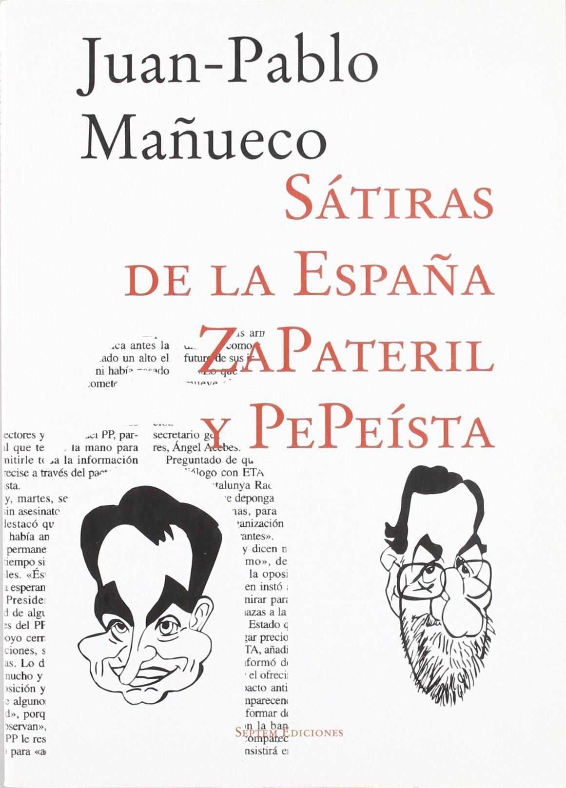 Sátiras de la España zapateril y pepeísta: Amazon.es: Mañueco Martínez, Juan Pablo: Libros