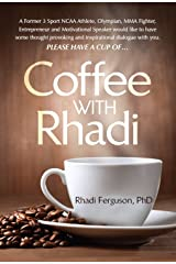 Coffee with Rhadi: Herculean Conversations with an Olympian (and some other things that you think about from time to time.) Kindle Edition