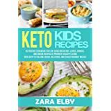 Keto Kids: Ketogenic Cookbook For Low Carb Breakfast, Lunch, Dinner, And Snack Recipes To Promote Healthy Living With Easy To