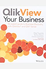 QlikView Your Business: An Expert Guide to Business Discovery with QlikView and Qlik Sense Paperback