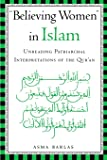 Believing Women in Islam: Unreading Patriarchal Interpretations of the Qur'an