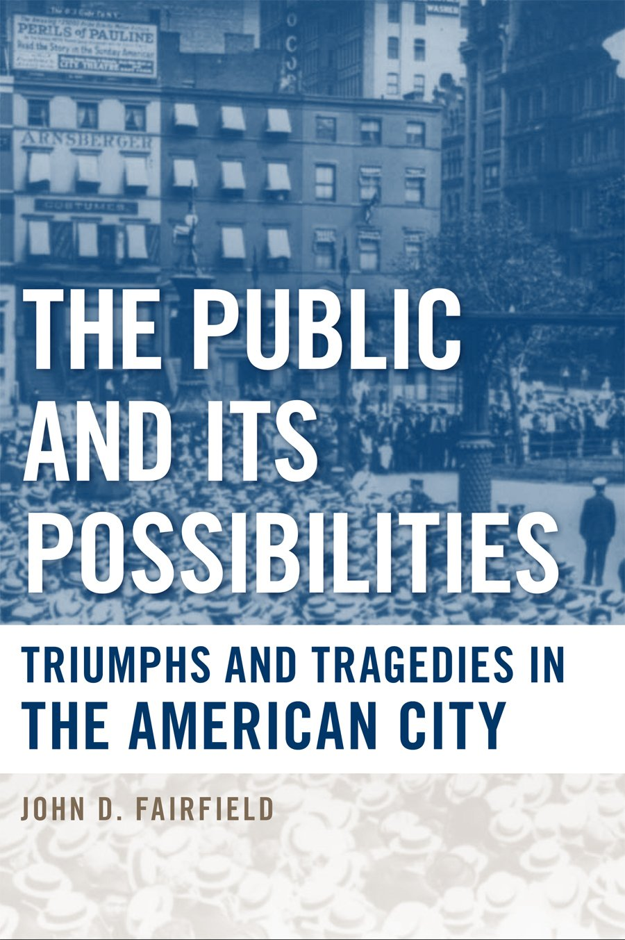 The Public and Its Possibilities: Triumphs and Tragedies in the American City (Urban Life, Landscape and Policy) pdf