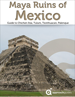 Maya Ruins of Mexico - Travel Guide to Chichen Itza, Tulum, Teotihuacan, Palenque
