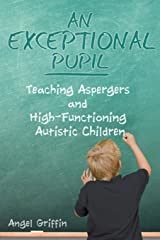 An Exceptional Pupil: Teaching Aspergers and High-Functioning Autistic Children Paperback
