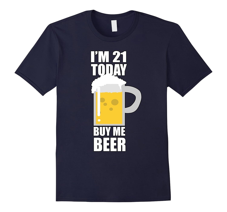Im 21 Today Buy Me Beer Happy Birthday Drinks T-Shirts-Vaci