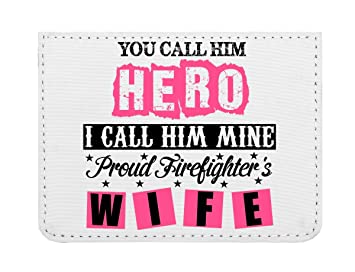 You Call Him Hero I Call Him Mine Proud Firefighters Wife ...
