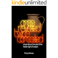 Once Revealed Twice Concealed: A Book about Chanukah and the Hidden Light of Creation