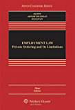 Employment Law: Private Ordering and Its Limitations (Aspen Casebook Series)