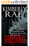 """Shredded: Human Trafficking can Hide in a Small Town: """"Rae's characters are realistic and endearing."""" - Publishers Weekly (The Shredded Series Book 1)"""