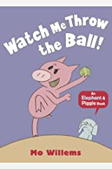 Watch Me Throw the Ball! (Elephant and Piggie) Paperback
