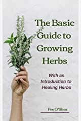 The Basic Guide To Growing Herbs: With An Introduction To Healing Herbs Kindle Edition