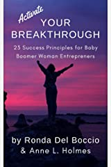 Activate Your Breakthrough!: 23 Success Principles for Baby Boomer Women Entrepreneurs Kindle Edition
