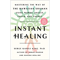 Instant Healing: Mastering the Way of the Hawaiian Shaman Using Words, Images, Touch, and Energy (English Edition)