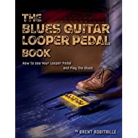 The Blues Guitar Looper Pedal Book: How to