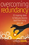 Overcoming redundancy: 52 inspiring ideas to help you bounce back from losing your job