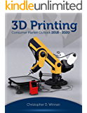 3D Printing Consumer Market Outlook 2018-2020
