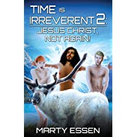 Time Is Irreverent 2: Jesus Christ, Not Again!