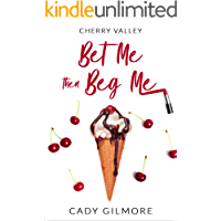 Bet Me Then Beg Me: a flirty, fun, sexy HEA romantic comedy  (Cherry Valley Book 4) (English Edition)