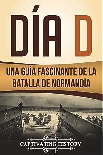 Día D: Una Guía Fascinante de la Batalla de Normandía (Libro en Español/