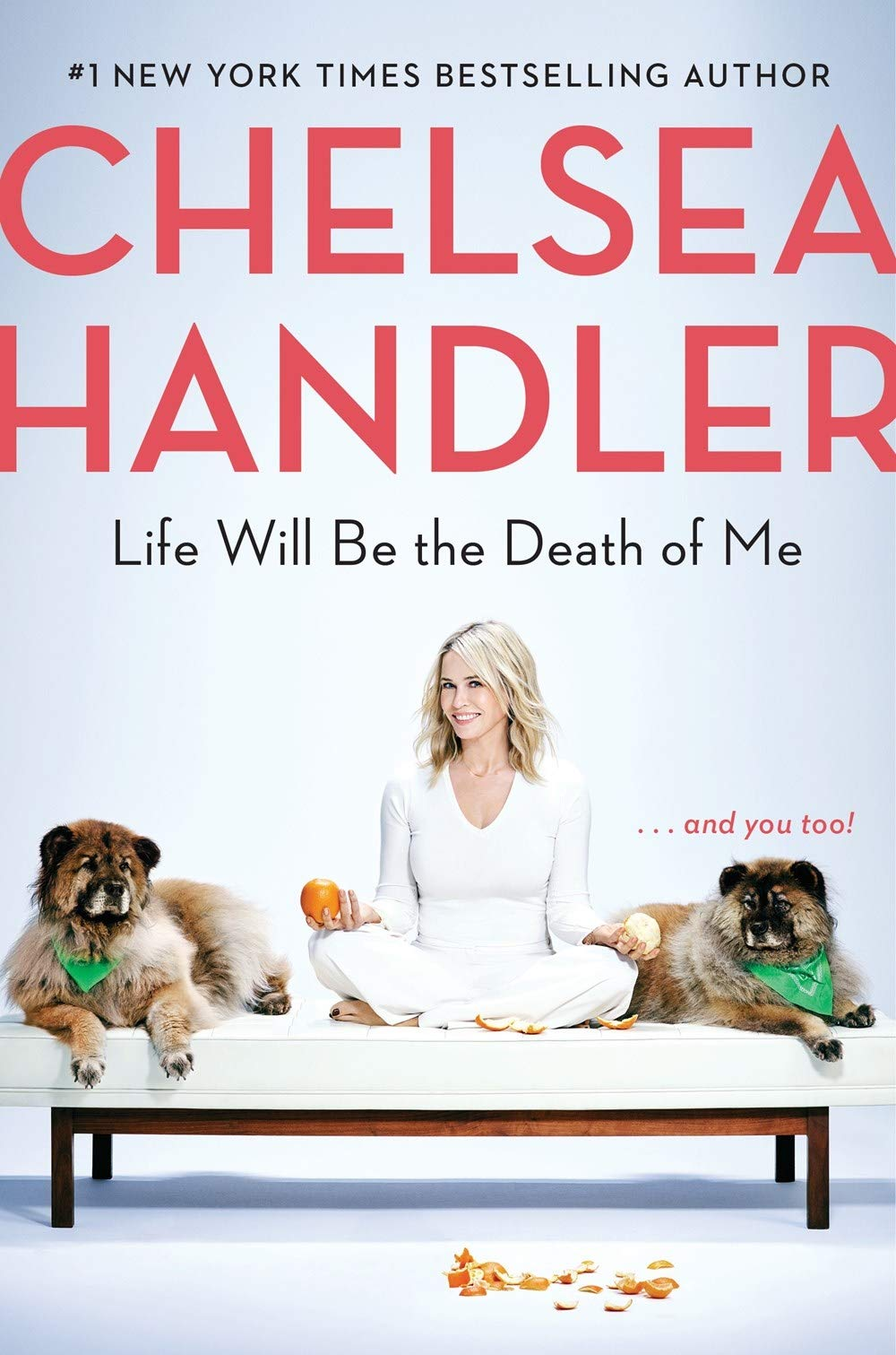 Life Will Be the Death of Me: . . . and you too! por Chelsea Handler