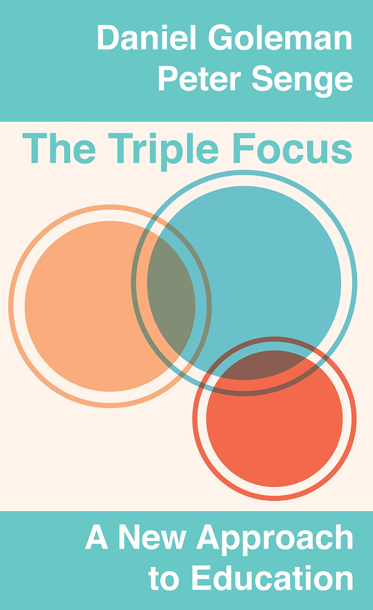 Daniel education system - The Triple Focus A New Approach To Education Daniel Goleman Peter Senge 9781934441787 Amazon Com Books