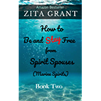 How to Be and Stay Free from Spirit Spouses (Marine Spirits): Book Two