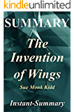Summary - The Invention of Wings: By Sue Monk Kidd (The Invention of Wings - A Full book Summary - Book, Paperback, Hardcover, Audible, Summary 1)