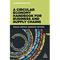 The Circular Economy Handbook for Business and Supply Chains: Repair, Remake, Redesign, Rethink