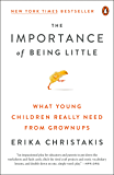 The Importance of Being Little: What Young Children Really Need from Grownups
