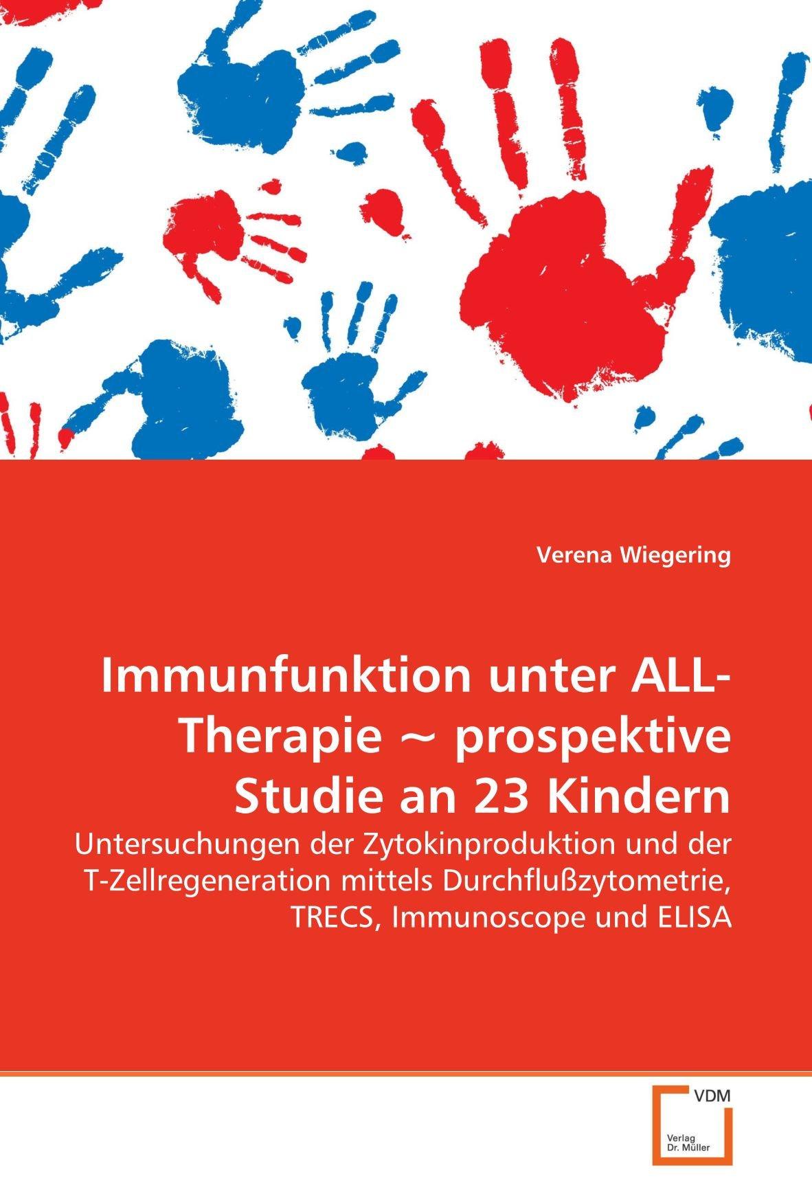Download Immunfunktion unter ALL-Therapie ~ prospektive Studie an 23 Kindern: Untersuchungen der Zytokinproduktion und der T-Zellregeneration mittels ... TRECS, Immunoscope und ELISA (German Edition) PDF