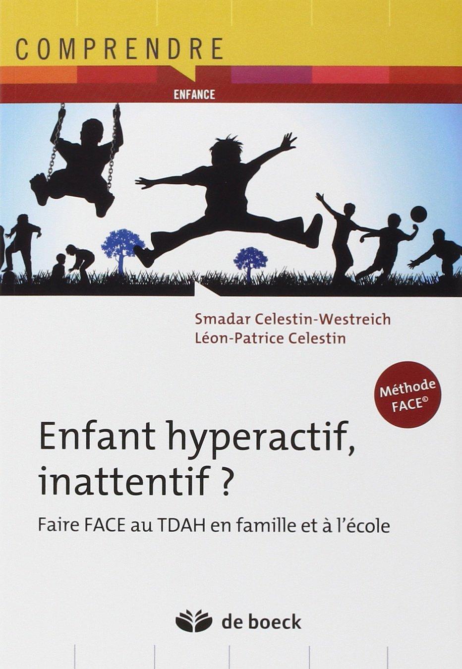 Enfant hyperactif, inattentif? Faire FACE au TDAH en famille et à l'école. Smadar Celestin-Westreich & Leon-Patrice Celestin, De Boeck, 2014