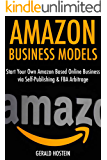 Amazon Business Models: Start Your Own Amazon Based Online Business via Self-Publishing & FBA Arbitrage (English Edition)