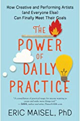 The Power of Daily Practice: How Creative and Performing Artists (and Everyone Else) Can Finally Meet Their Goals Kindle Edition