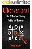 Unconventional: Out of the Box Thinking in Life and Business
