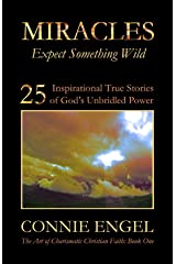 MIRACLES: Expect Something Wild (The Art of Charismatic Christian Faith Book 1) Kindle Edition