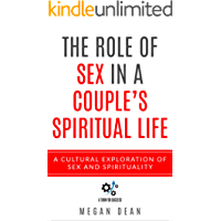 The Role Of Sex In A Couple's Spiritual Life: A Cultural Exploration of Sex and Spirituality (Spiritual Sexuality)